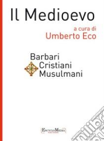 Il Medioevo. Barbari, cristiani, musulmani. E-book. Formato EPUB ebook di Eco U. (cur.)