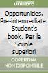 Opportunities. Pre-intermediate. Student's book. Per le Scuole superiori libro