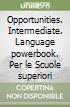 Opportunities. Intermediate. Language powerbook. Per le Scuole superiori libro