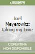 Joel Meyerowitz taking my time