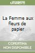 La Femme aux fleurs de papier libro