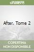 After. Tome 2 libro