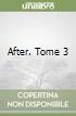 After. Tome 3 libro