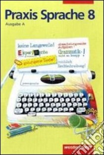 Praxis Sprache. 8 Schuljahr. Arbeitsheft. Per la Scuola media libro