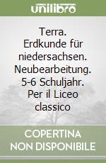 Terra. Erdkunde für niedersachsen. Neubearbeitung. 5-6 Schuljahr. Per il Liceo classico libro