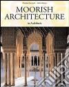 Moorish Architecture in Andalusia. Ediz. inglese libro