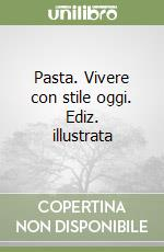 Pasta. Vivere con stile oggi. Ediz. illustrata libro di Vassallo Jody
