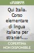 Qui Italia. Corso elementare di lingua italiana per stranieri. Audiocassetta libro