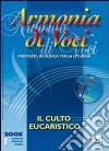 Armonia di voci (2005). Con CD Audio. Vol. 1: Culto eucaristico libro