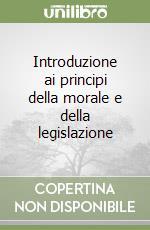 Introduzione ai principi della morale e della legislazione libro di Bentham Jeremy