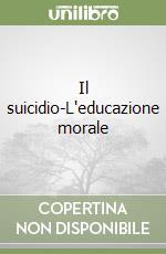 Il suicidio-L'educazione morale libro di Durkheim Émile