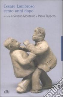 Cesare Lombroso cento anni dopo libro