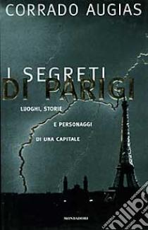I Segreti di Parigi. Luoghi, storie e personaggi di una capitale libro di Augias Corrado