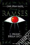 Il Romanzo di Ramses. Vol. 1: Il figlio della luce. libro