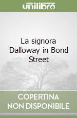La signora Dalloway in Bond Street libro di Woolf Virginia