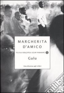 Gulu. Una discesa agli inferi libro di D'Amico Margherita