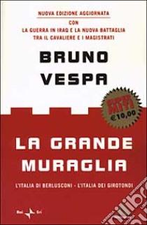 La grande muraglia. L'Italia di Berlusconi - L'Italia dei girotondi libro di Bruno Vespa