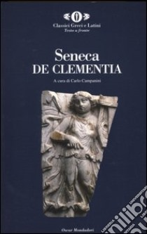 De Clementia. Testo latino a fronte libro di Seneca L. Anneo; Campanini C. (cur.)