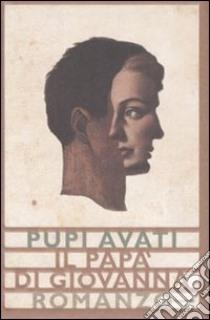 Il papà di Giovanna libro di Avati Pupi