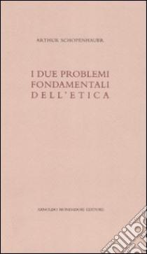 I due problemi fondamentali dell'etica libro di Schopenhauer Arthur