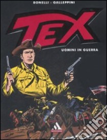 Tex. Uomini in guerra libro di Bonelli Gianluigi; Galleppini Aurelio