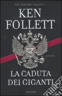 La caduta dei giganti. The century trilogy. Vol. 1 libro di Follett Ken