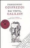 Hai vinto, Galileo! La vita, il pensiero, il dibattito su scienza e fede libro