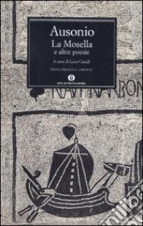 La Mosella e altre poesie. Testo originale a fronte libro di Ausonio Decimo Magno; Canali L. (cur.)