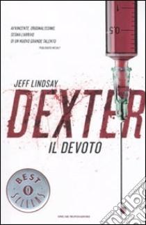 Dexter il devoto libro di Lindsay Jeff