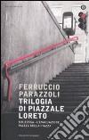 Trilogia di piazzale Loreto: MM rossa-L'evacuazione-Piazza bella piazza libro
