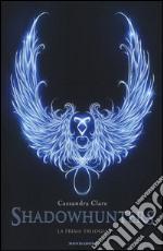 La prima trilogia. Shadowhunters libro