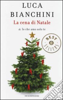 La cena di Natale di «Io che amo solo te» libro di Bianchini Luca