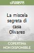 La miscela segreta di casa Olivares libro