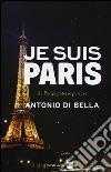 Je suis Paris. Se Parigi potesse parlare libro