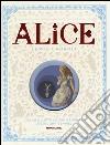 Alice nel paese delle meraviglie-Attraverso lo specchio e quello che Alice vi trovò. Ediz. illustrata libro di Carroll Lewis