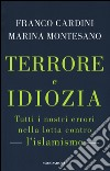 Terrore e idiozia. Tutti i nostri errori nella lotta contro l'islamismo libro