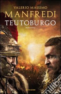 Teutoburgo libro di Manfredi Valerio M.