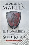 Il cavaliere dei Sette Regni. Ediz. illustrata libro
