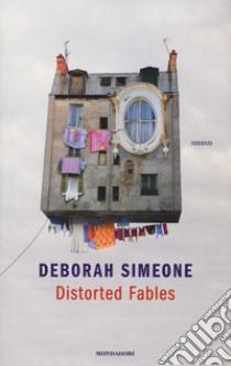 Distorted fables libro di Simeone Deborah