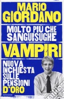 Vampiri. Nuova inchiesta sulle pensioni d'oro libro di Giordano Mario