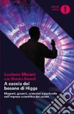 A caccia del bosone di Higgs. Magneti, governi, scienziati e particelle nell'impresa scientifica del secolo libro