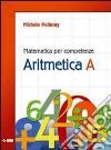 Matematica per competenze. Aritmetica. Modulo A. Per la Scuola media. Con espansione online libro