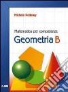 Matematica per competenze. Geometria. Modulo B. Per la Scuola media. Con espansione online libro