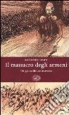 Il massacro degli Armeni. Un genocidio controverso libro