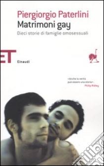 Matrimoni gay. Dieci storie di famiglie omosessuali libro di Paterlini Piergiorgio