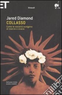 Collasso. Come le società scelgono di morire o vivere libro di Diamond Jared; Civalleri L. (cur.)