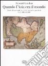 Quando l'Asia era il mondo. Storie di mercanti, studiosi, monaci e guerrieri tra il 500 e il 1500 libro
