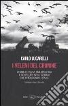 I veleni del crimine. Storie di mafia, malapolitica e scheletri negli armadi che intossicano l'Italia libro