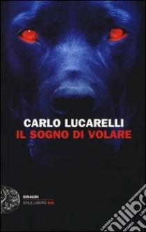 Il Sogno di volare libro di Lucarelli Carlo