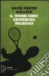 Il tennis come esperienza religiosa libro